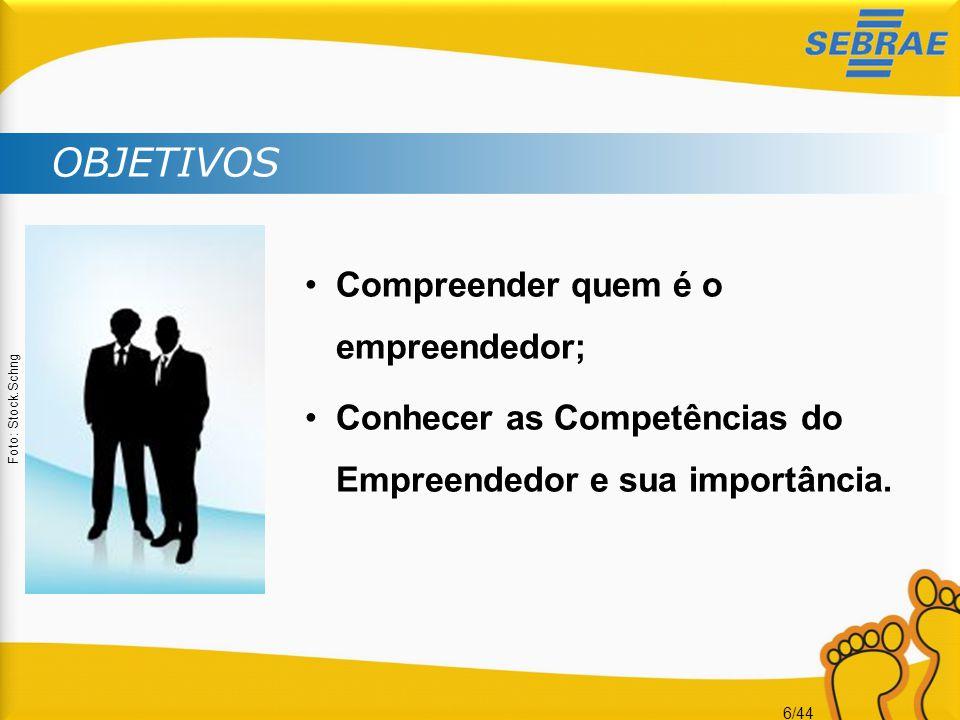 6/44 OBJETIVOS •Compreender quem é o empreendedor; •Conhecer as Competências do Empreendedor e sua importância. Foto: Stock.Schng
