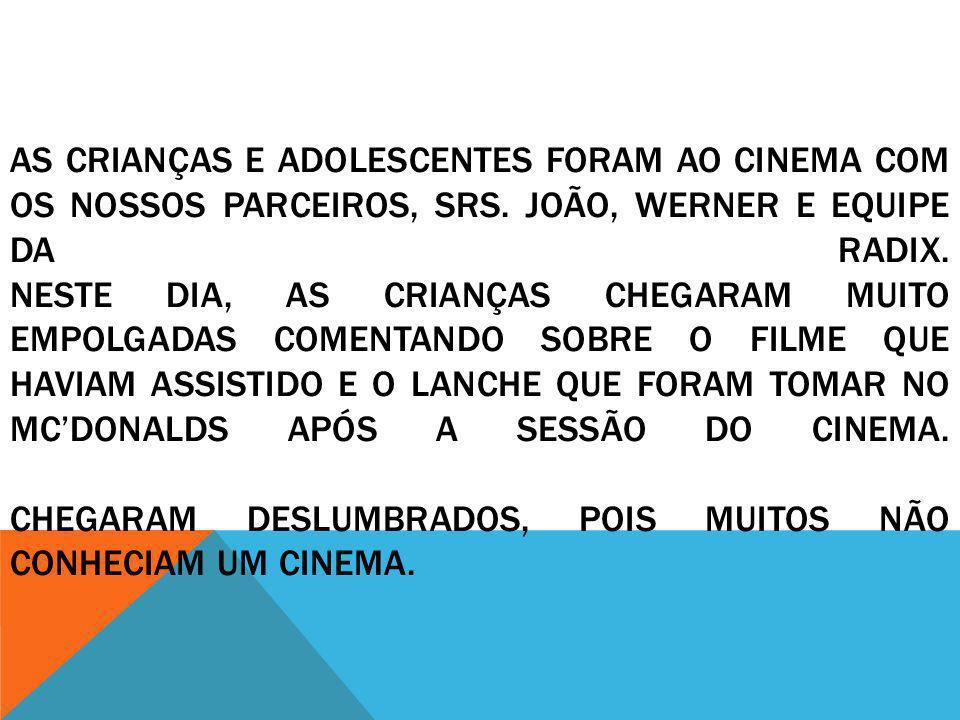 AS CRIANÇAS E ADOLESCENTES FORAM AO CINEMA COM OS NOSSOS PARCEIROS, SRS. JOÃO, WERNER E EQUIPE DA RADIX. NESTE DIA, AS CRIANÇAS CHEGARAM MUITO EMPOLGA