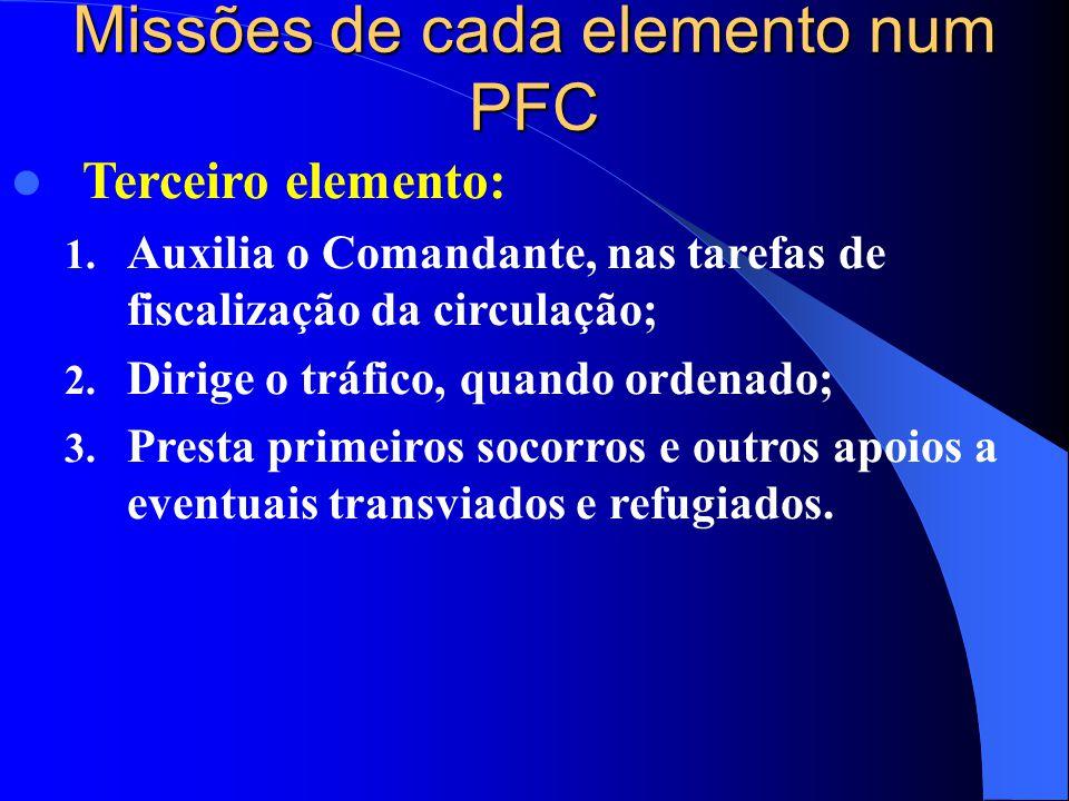 Missões de cada elemento num PFC  Terceiro elemento: 1. Auxilia o Comandante, nas tarefas de fiscalização da circulação; 2. Dirige o tráfico, quando