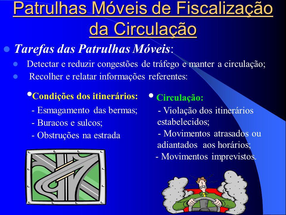 Patrulhas Móveis de Fiscalização da Circulação  Tarefas das Patrulhas Móveis:  Detectar e reduzir congestões de tráfego e manter a circulação;  Rec