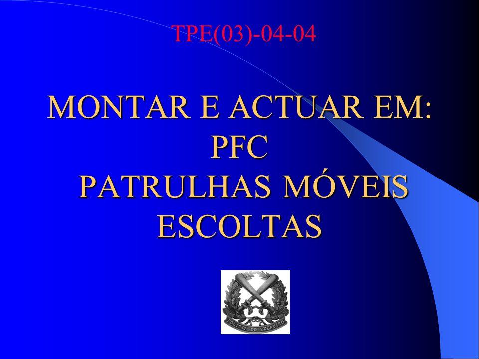 MONTAR E ACTUAR EM: PFC PATRULHAS MÓVEIS ESCOLTAS TPE(03)-04-04