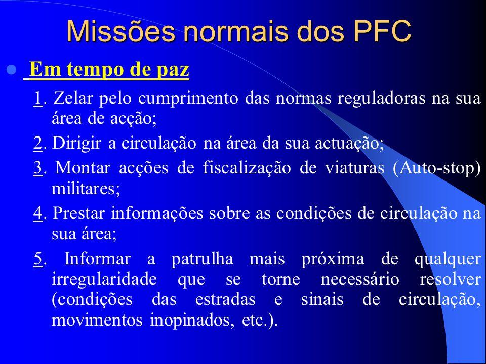 Missões normais dos PFC 1. Zelar pelo cumprimento das normas reguladoras na sua área de acção; 2. Dirigir a circulação na área da sua actuação; 3. Mon