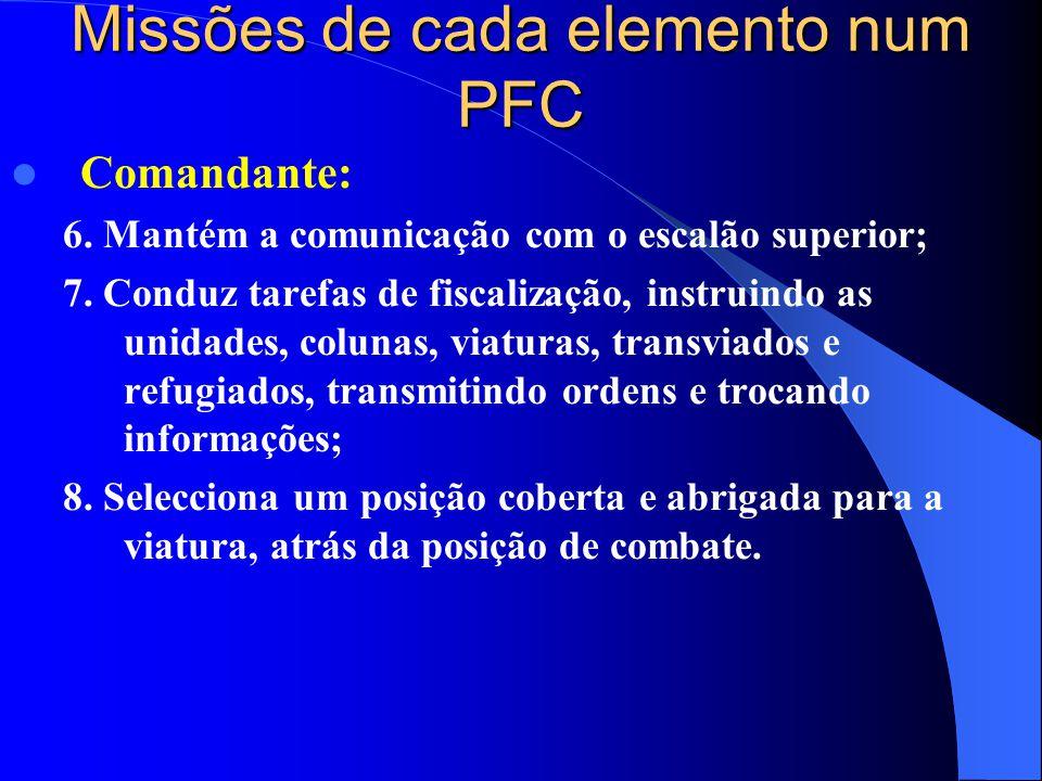  Comandante: 6. Mantém a comunicação com o escalão superior; 7. Conduz tarefas de fiscalização, instruindo as unidades, colunas, viaturas, transviado