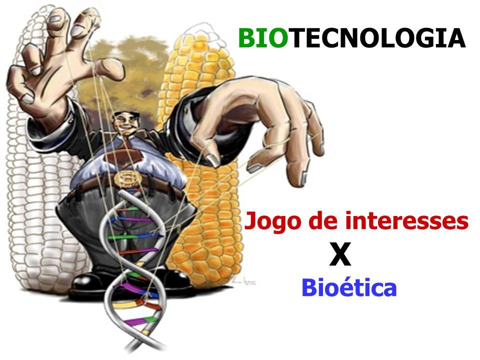 Jogo de interesses X Bioética BIOTECNOLOGIA