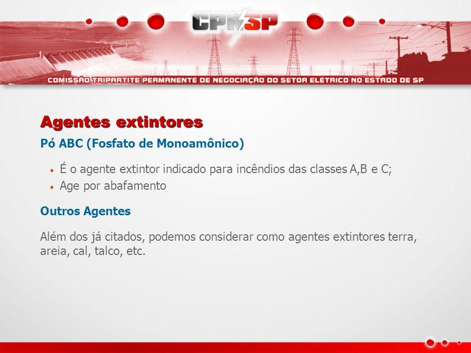 Agentes extintores Pó ABC (Fosfato de Monoamônico) • É o agente extintor indicado para incêndios das classes A,B e C; • Age por abafamento Outros Agen