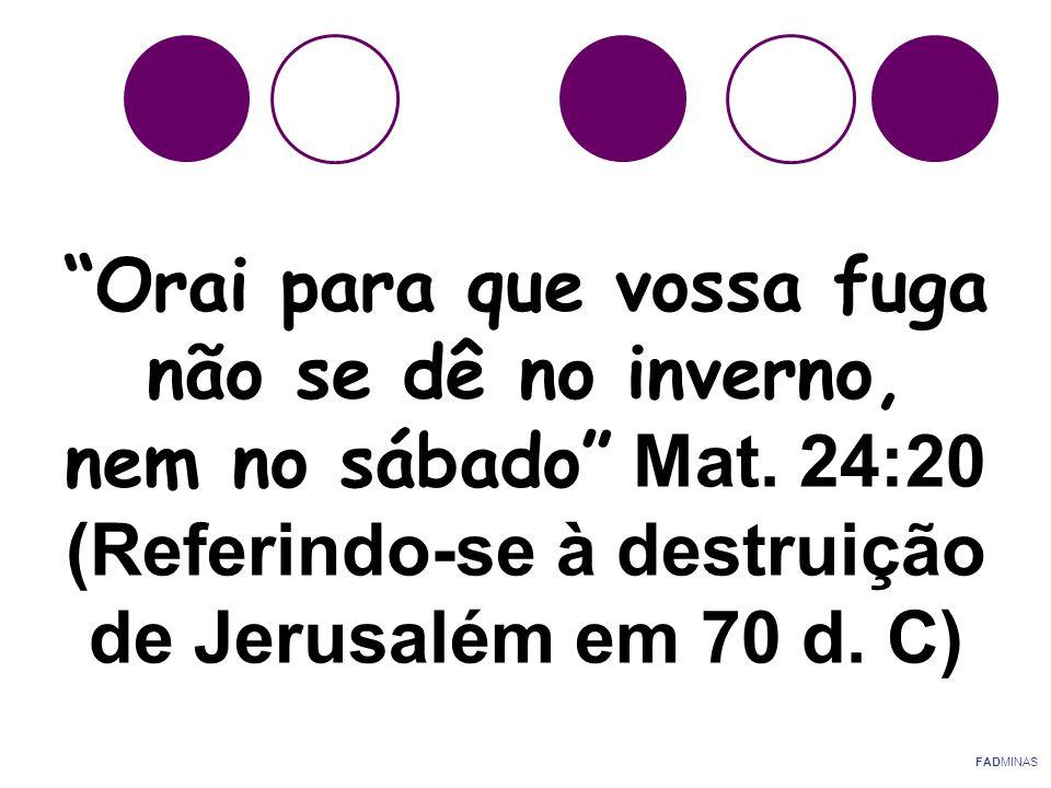 """""""Orai para que vossa fuga não se dê no inverno, nem no sábado"""" Mat. 24:20 (Referindo-se à destruição de Jerusalém em 70 d. C) FADMINAS"""