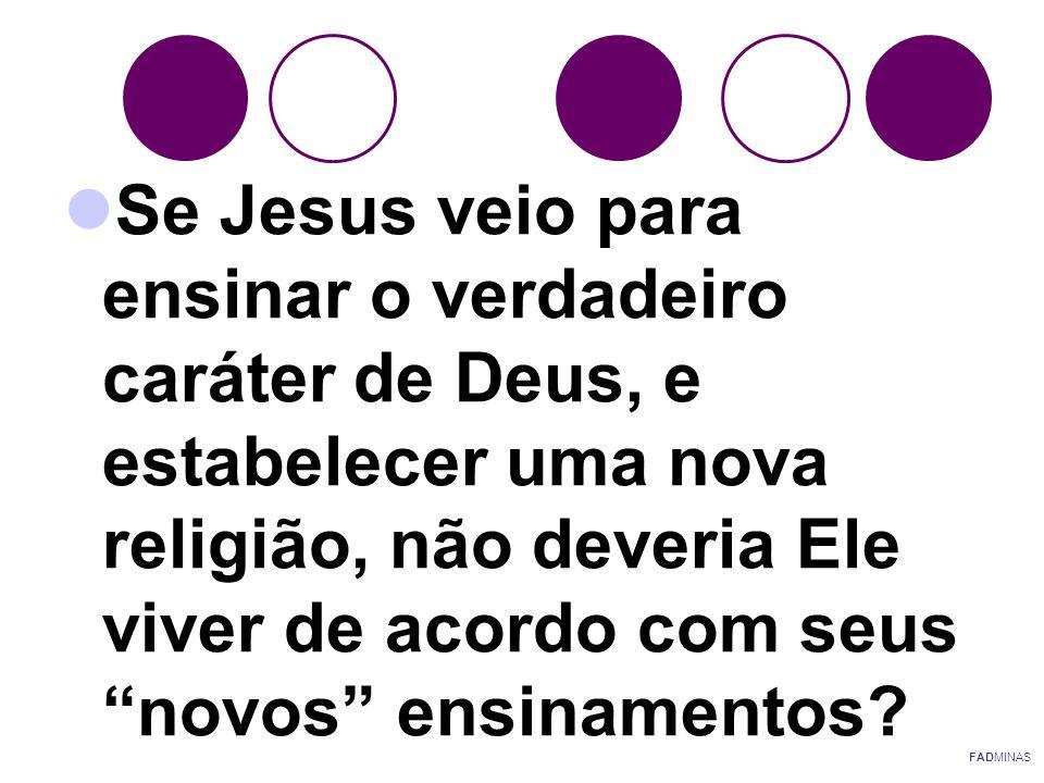 """ Se Jesus veio para ensinar o verdadeiro caráter de Deus, e estabelecer uma nova religião, não deveria Ele viver de acordo com seus """"novos"""" ensinamen"""