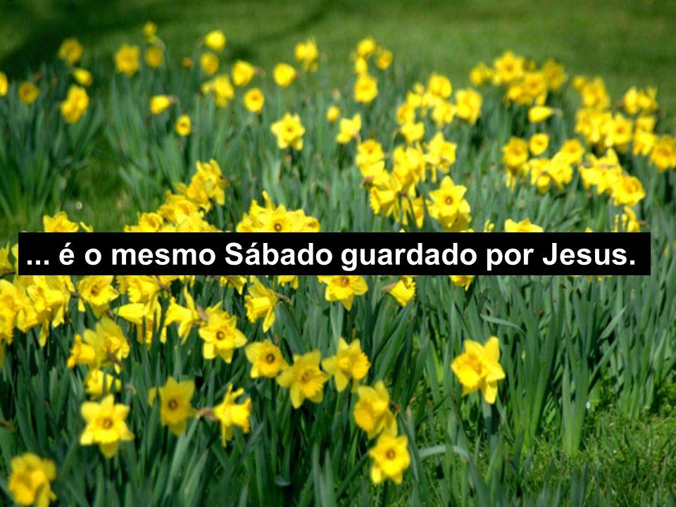 ... é o mesmo Sábado guardado por Jesus.
