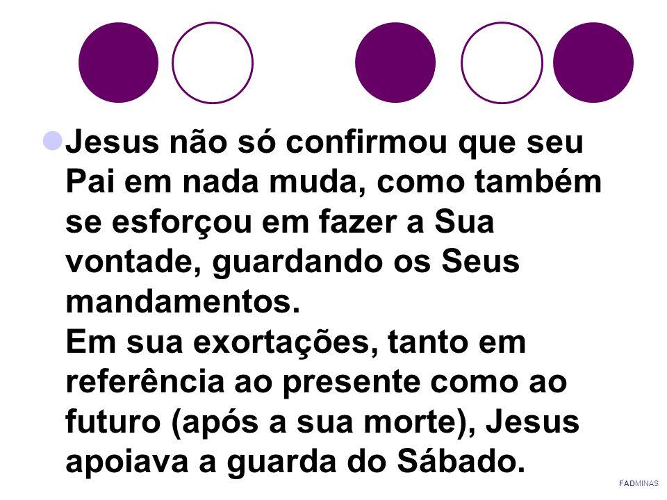 Jesus não só confirmou que seu Pai em nada muda, como também se esforçou em fazer a Sua vontade, guardando os Seus mandamentos. Em sua exortações, t
