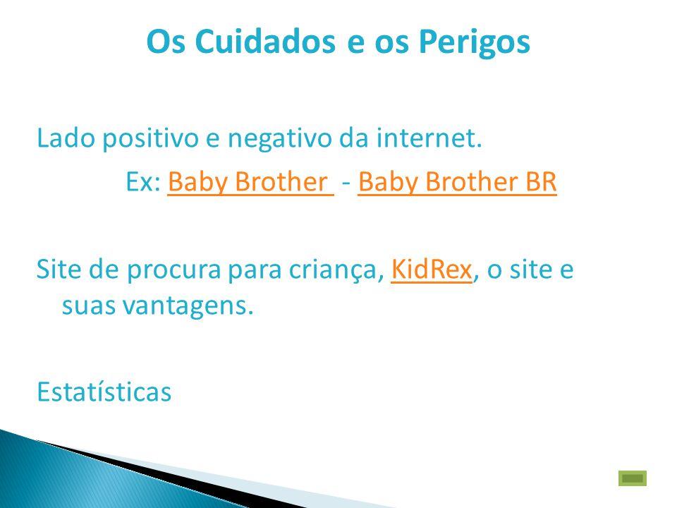 Os Cuidados e os Perigos Lado positivo e negativo da internet. Ex: Baby Brother - Baby Brother BRBaby Brother Baby Brother BR Site de procura para cri