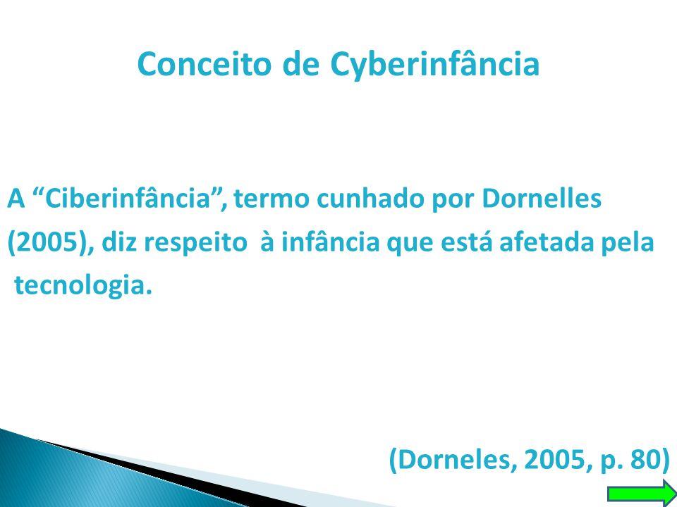 """Conceito de Cyberinfância A """"Ciberinfância"""", termo cunhado por Dornelles (2005), diz respeito à infância que está afetada pela tecnologia. (Dorneles,"""