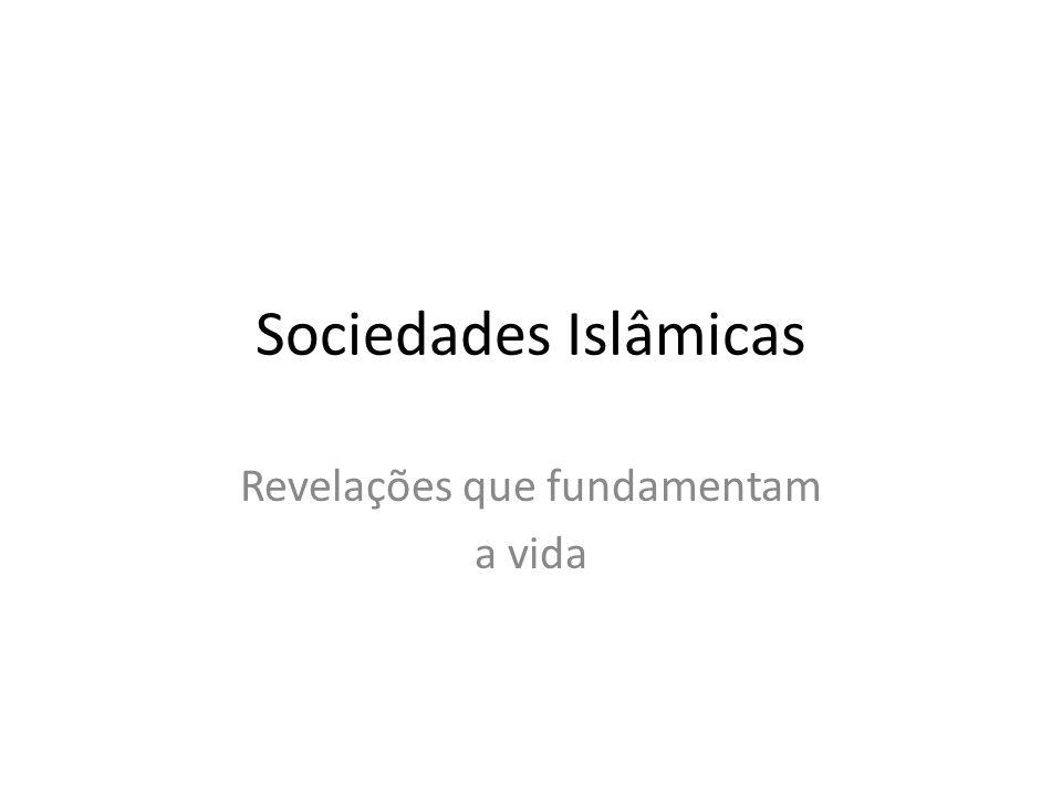 Sociedades Islâmicas Revelações que fundamentam a vida