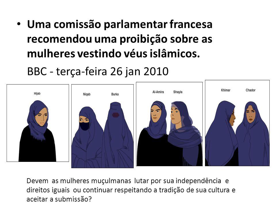 • Uma comissão parlamentar francesa recomendou uma proibição sobre as mulheres vestindo véus islâmicos. BBC - terça-feira 26 jan 2010 Devem as mulhere