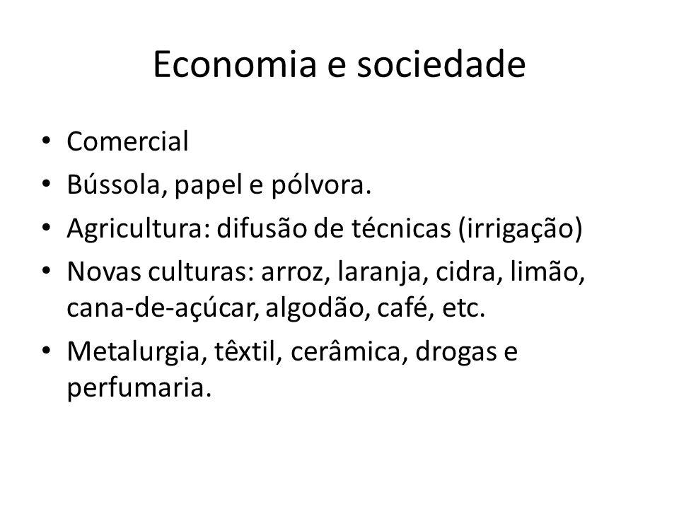 Economia e sociedade • Comercial • Bússola, papel e pólvora. • Agricultura: difusão de técnicas (irrigação) • Novas culturas: arroz, laranja, cidra, l