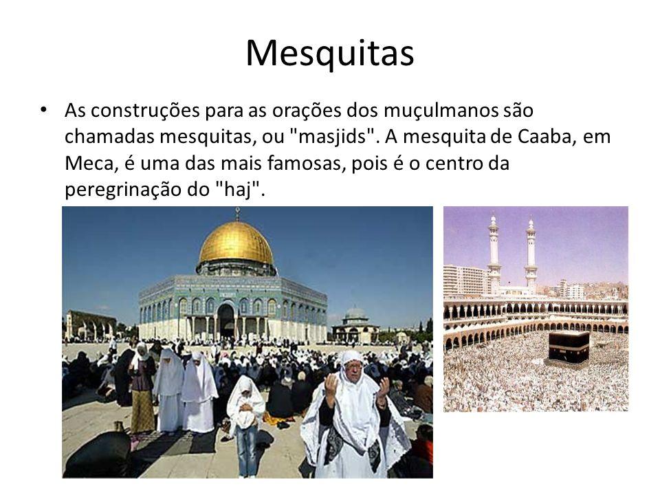 Mesquitas • As construções para as orações dos muçulmanos são chamadas mesquitas, ou