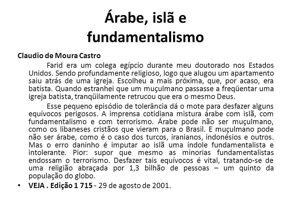 Árabe, islã e fundamentalismo Claudio de Moura Castro Farid era um colega egípcio durante meu doutorado nos Estados Unidos. Sendo profundamente religi