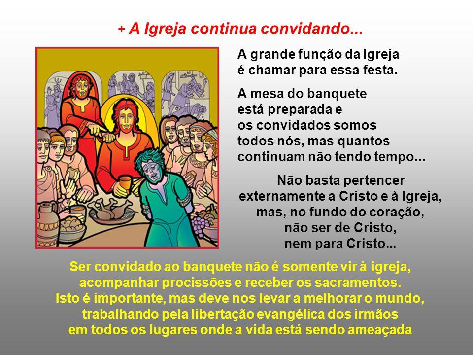 + Cristo nos convida também para o Banquete da Eucaristia... - Aceitamos, com alegria, esse convite ou encontramos inúmeras desculpas para não compare