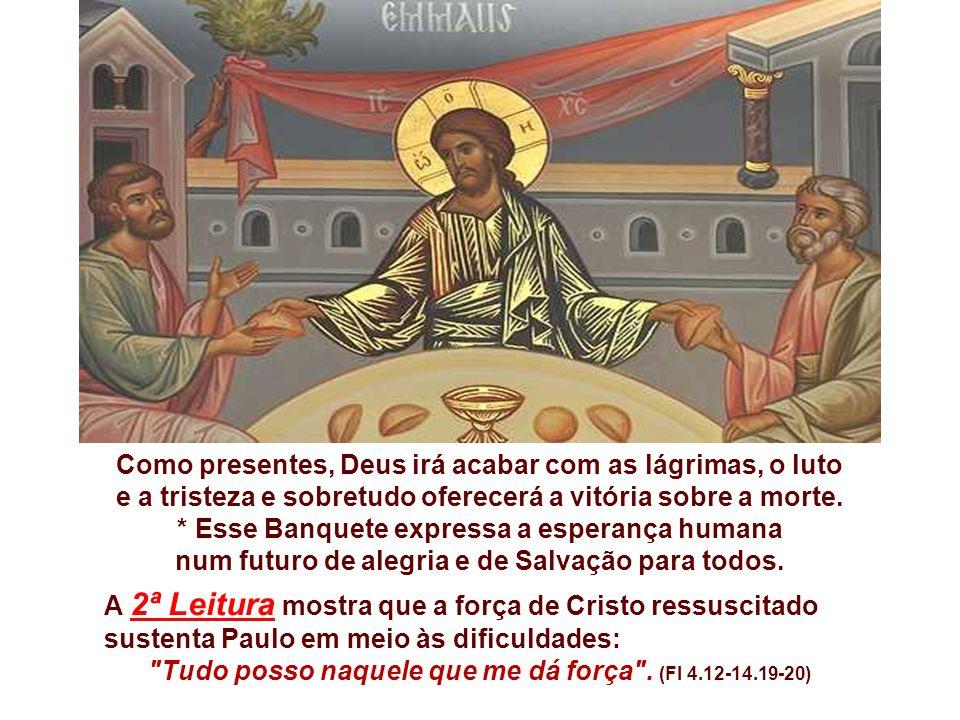 Na 1ª leitura, temos uma visão profética de Isaías, em que nos fala de um banquete preparado por Deus para todos os povos. (Is 25, 6-10a) Para o Povo