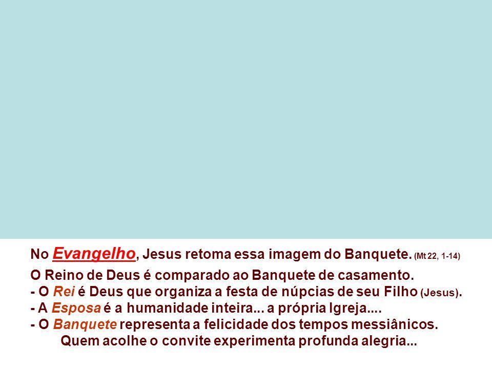 No Evangelho, Jesus retoma essa imagem do Banquete.