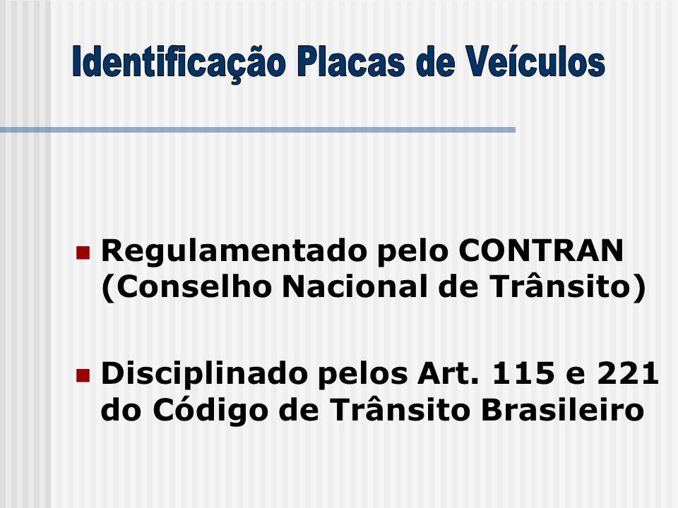  Regulamentado pelo CONTRAN (Conselho Nacional de Trânsito)  Disciplinado pelos Art. 115 e 221 do Código de Trânsito Brasileiro