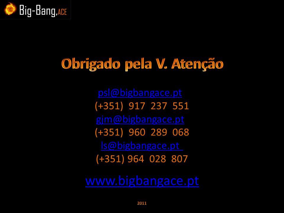 psl@bigbangace.pt (+351) 917 237 551 gjm@bigbangace.pt (+351) 960 289 068 ls@bigbangace.pt (+351) 964 028 807 www.bigbangace.pt