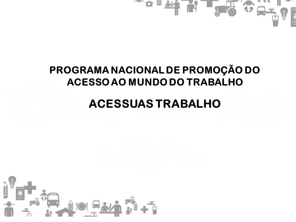 PROGRAMA NACIONAL DE PROMOÇÃO DO ACESSO AO MUNDO DO TRABALHO ACESSUAS TRABALHO