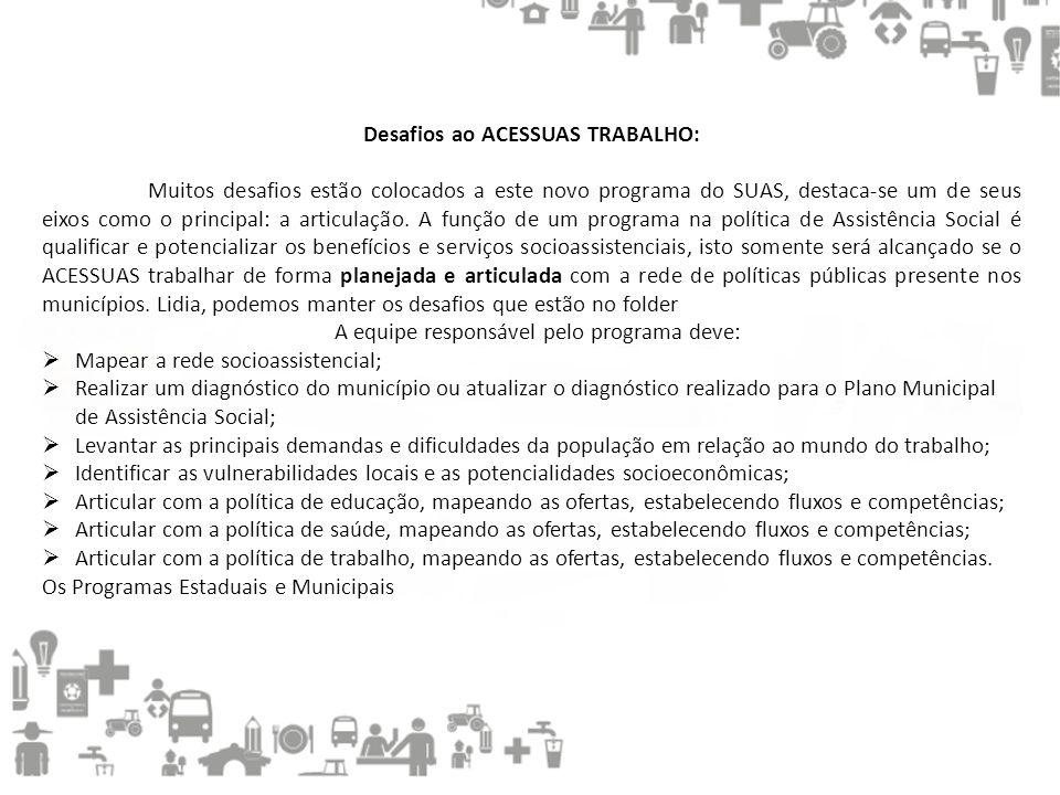 Desafios ao ACESSUAS TRABALHO: Muitos desafios estão colocados a este novo programa do SUAS, destaca-se um de seus eixos como o principal: a articulação.