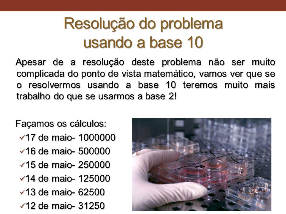 Resolução do problema usando a base 10 Apesar de a resolução deste problema não ser muito complicada do ponto de vista matemático, vamos ver que se o
