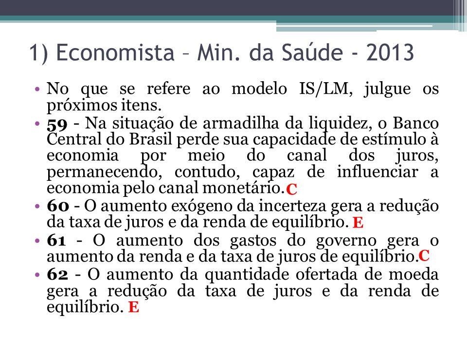 1) Economista – Min. da Saúde - 2013 •No que se refere ao modelo IS/LM, julgue os próximos itens. •59 - Na situação de armadilha da liquidez, o Banco