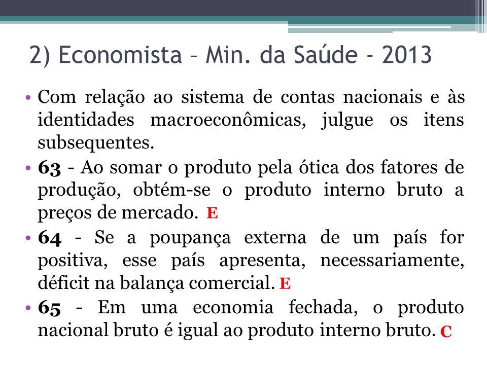 •Com relação ao sistema de contas nacionais e às identidades macroeconômicas, julgue os itens subsequentes. •63 - Ao somar o produto pela ótica dos fa