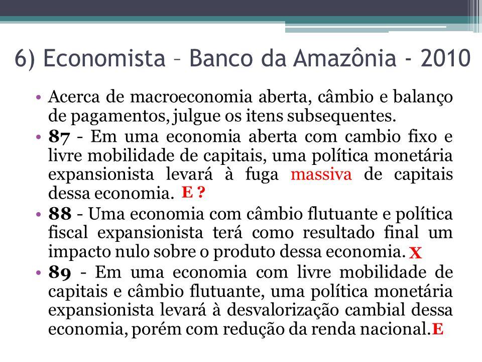 6) Economista – Banco da Amazônia - 2010 •Acerca de macroeconomia aberta, câmbio e balanço de pagamentos, julgue os itens subsequentes. •87 - Em uma e
