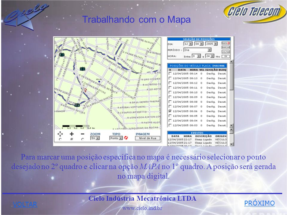 Cielo Indústria Mecatrônica LTDA www.cielo.ind.br Trabalhando com o Mapa Para marcar uma posição específica no mapa é necessário selecionar o ponto desejado no 2º quadro e clicar na opção MAPA no 1º quadro.