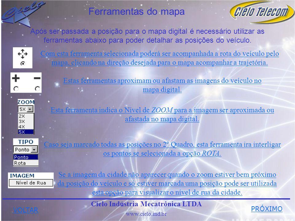 Cielo Indústria Mecatrônica LTDA www.cielo.ind.br Ferramentas do mapa Após ser passada a posição para o mapa digital é necessário utilizar as ferramentas abaixo para poder detalhar as posições do veículo.