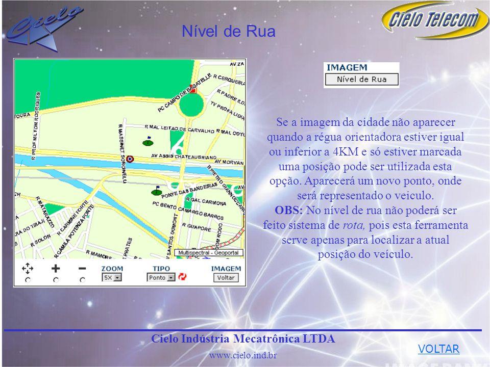 Nível de Rua Cielo Indústria Mecatrônica LTDA www.cielo.ind.br Se a imagem da cidade não aparecer quando a régua orientadora estiver igual ou inferior