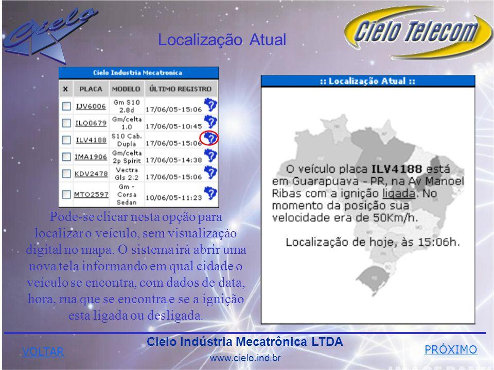 Localização Atual Cielo Indústria Mecatrônica LTDA www.cielo.ind.br Pode-se clicar nesta opção para localizar o veículo, sem visualização digital no mapa.
