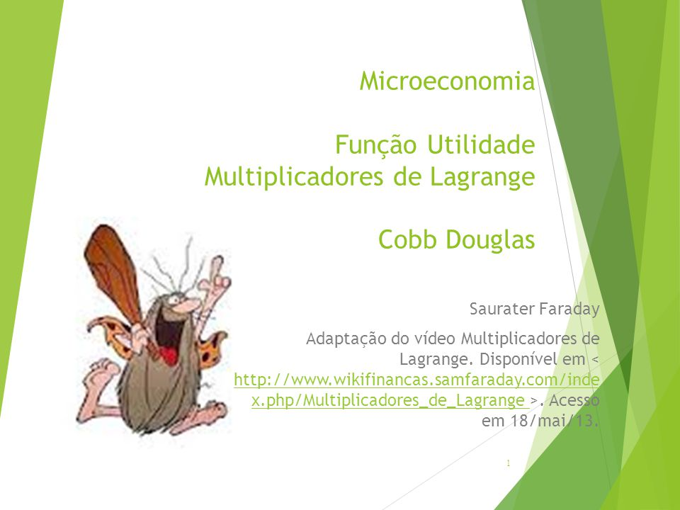 Microeconomia Função Utilidade Multiplicadores de Lagrange Cobb Douglas Saurater Faraday Adaptação do vídeo Multiplicadores de Lagrange. Disponível em