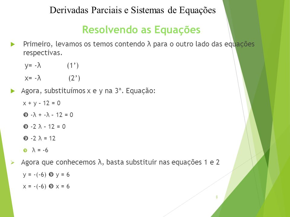 Resolvendo as Equações  Primeiro, levamos os temos contendo λ para o outro lado das equações respectivas. y= -λ (1') x= -λ(2')  Agora, substituímos
