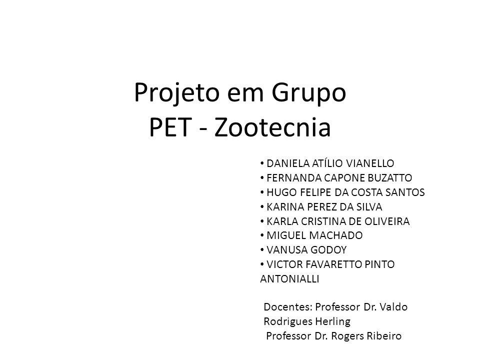 Projeto em Grupo PET - Zootecnia • DANIELA ATÍLIO VIANELLO • FERNANDA CAPONE BUZATTO • HUGO FELIPE DA COSTA SANTOS • KARINA PEREZ DA SILVA • KARLA CRI