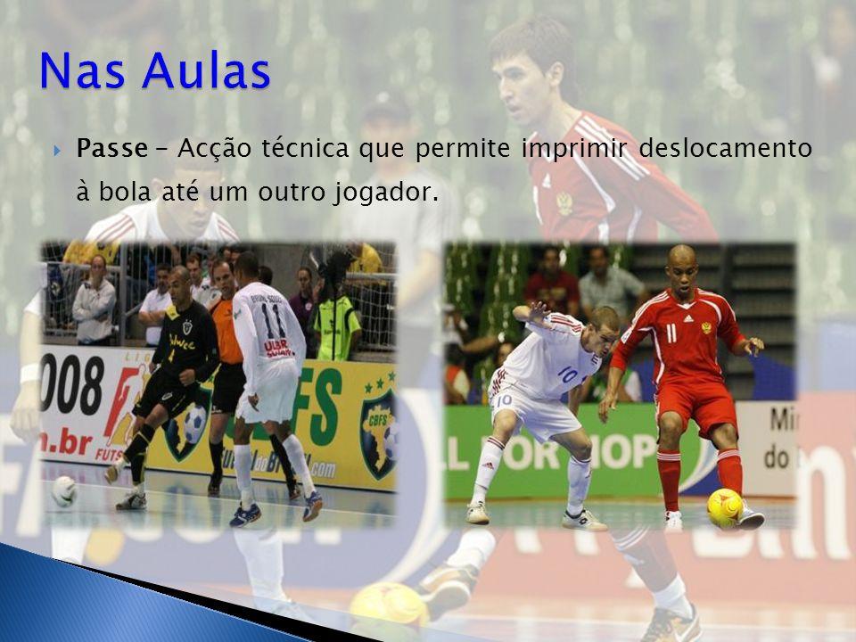  Passe - Acção técnica que permite imprimir deslocamento à bola até um outro jogador.