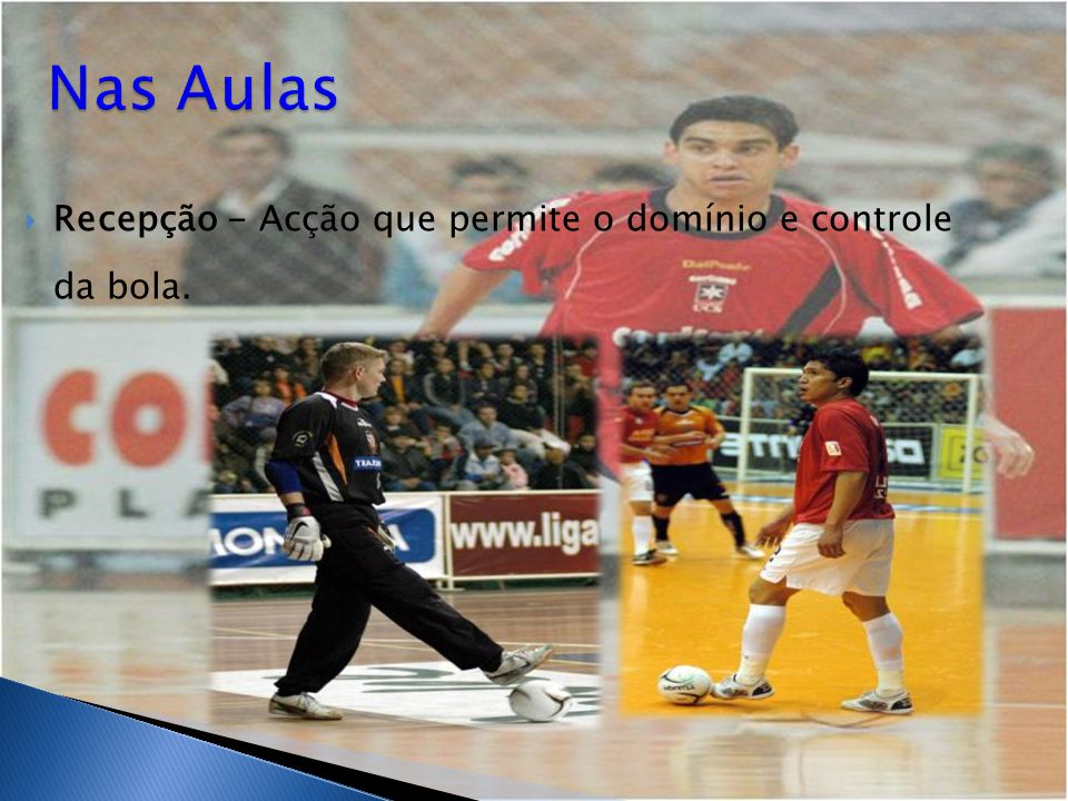  Recepção - Acção que permite o domínio e controle da bola.