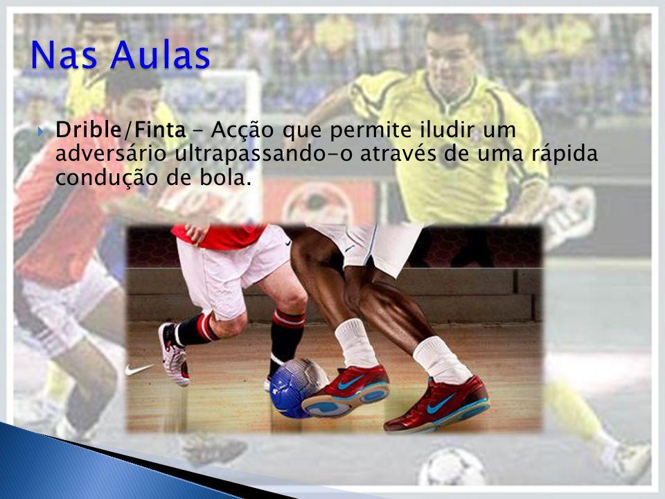  Drible/Finta - Acção que permite iludir um adversário ultrapassando-o através de uma rápida condução de bola.
