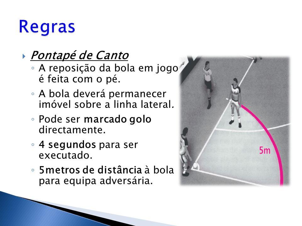  Pontapé de Canto ◦ A reposição da bola em jogo é feita com o pé. ◦ A bola deverá permanecer imóvel sobre a linha lateral. ◦ Pode ser marcado golo di