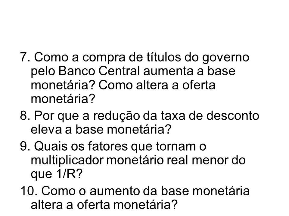 7.Como a compra de títulos do governo pelo Banco Central aumenta a base monetária.