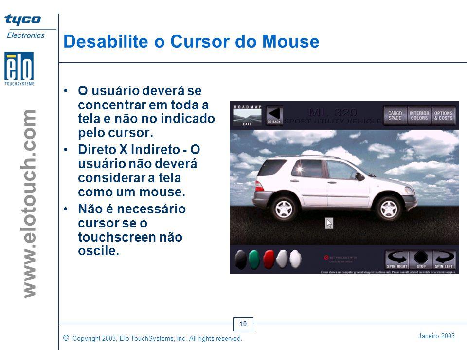 © Copyright 2003, Elo TouchSystems, Inc. All rights reserved. Janeiro 2003 www.elotouch.com 9 Fundos de Tela com Textura e Brilhantes •Fundo das telas