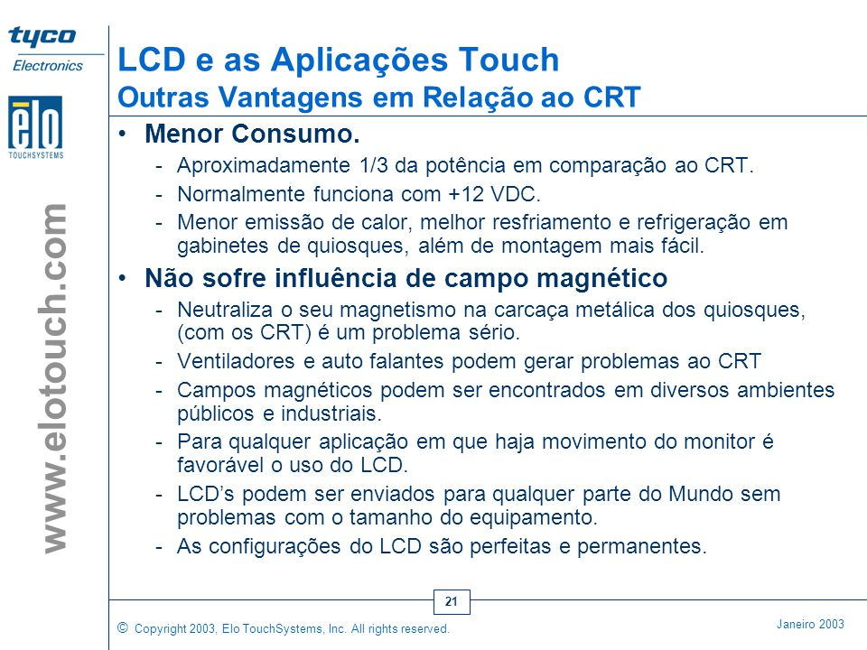 © Copyright 2003, Elo TouchSystems, Inc. All rights reserved. Janeiro 2003 www.elotouch.com 20 •Os tubos CRT e BackLight LCD eventualmente se desgasta