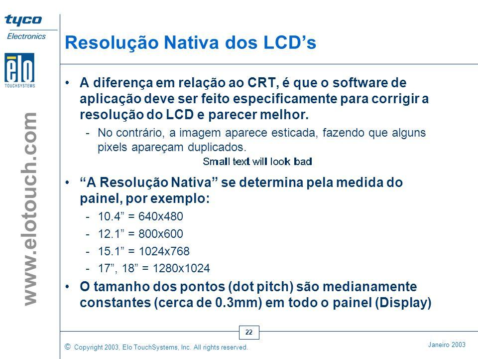 © Copyright 2003, Elo TouchSystems, Inc. All rights reserved. Janeiro 2003 www.elotouch.com 21 LCD e as Aplicações Touch Outras Vantagens em Relação a