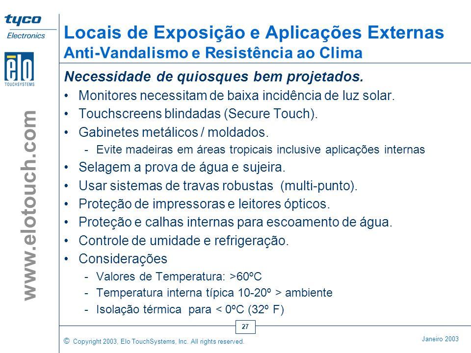 © Copyright 2003, Elo TouchSystems, Inc. All rights reserved. Janeiro 2003 www.elotouch.com 26 Critério Para Eleger o Tipo do Quiosque •Funcionalidade