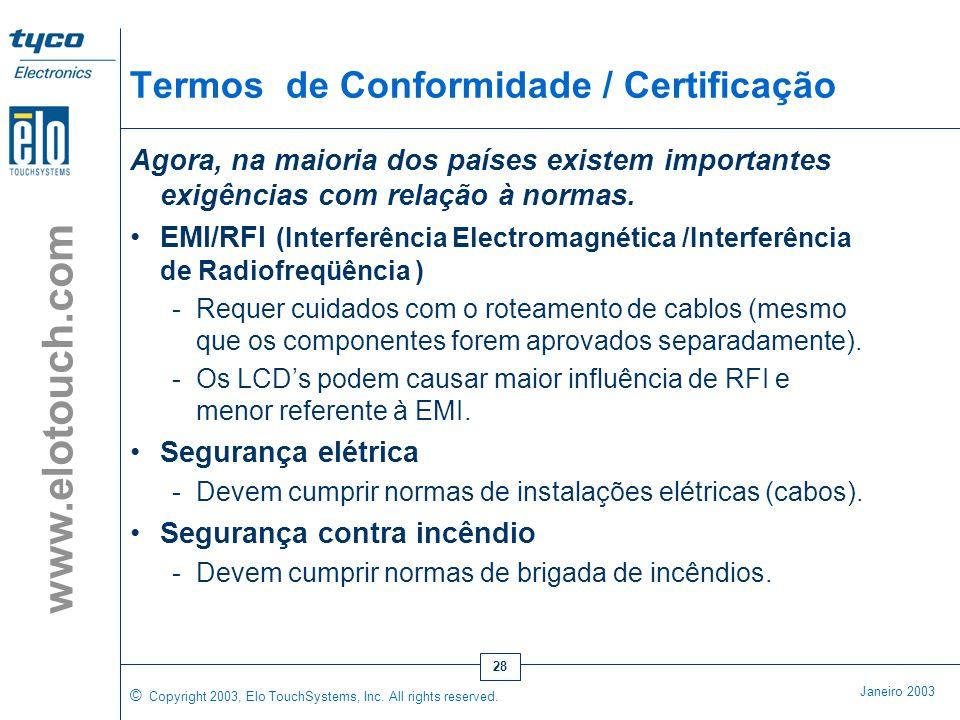 © Copyright 2003, Elo TouchSystems, Inc. All rights reserved. Janeiro 2003 www.elotouch.com 27 Locais de Exposição e Aplicações Externas Anti-Vandalis