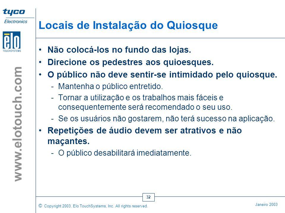 © Copyright 2003, Elo TouchSystems, Inc. All rights reserved. Janeiro 2003 www.elotouch.com 31 Teste os Quiosques Antes do Lançamento A administração