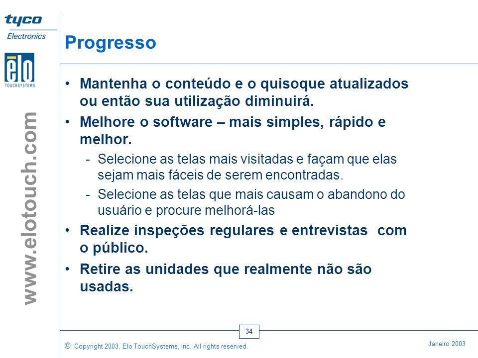 © Copyright 2003, Elo TouchSystems, Inc. All rights reserved. Janeiro 2003 www.elotouch.com 33 Mantenha em Funcionamento •Os quiosques fora de serviço